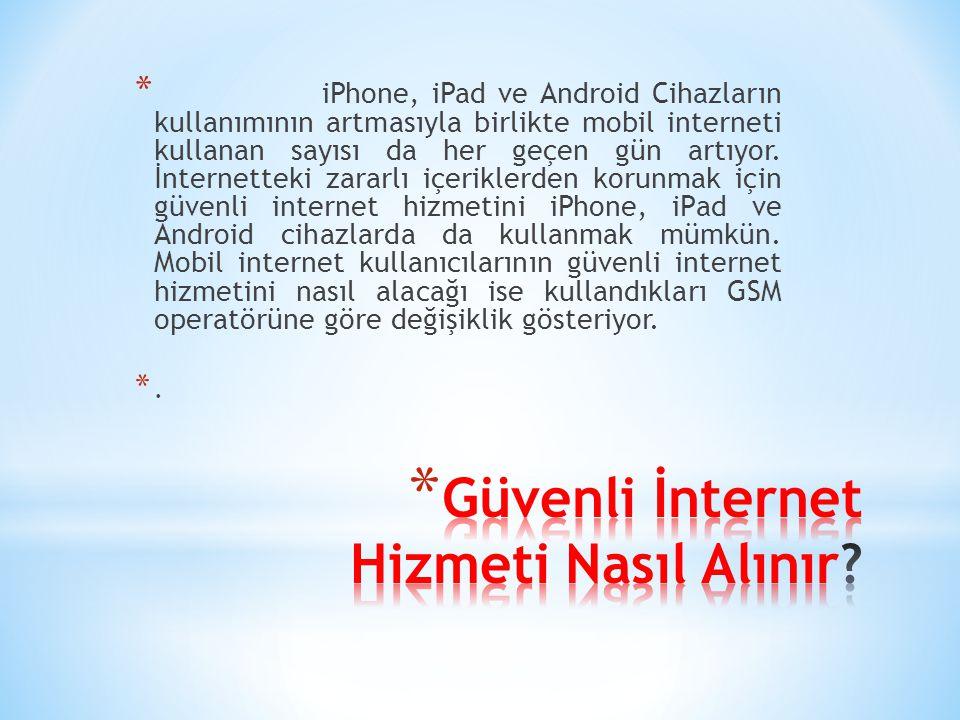 * iPhone, iPad ve Android Cihazların kullanımının artmasıyla birlikte mobil interneti kullanan sayısı da her geçen gün artıyor. İnternetteki zararlı i