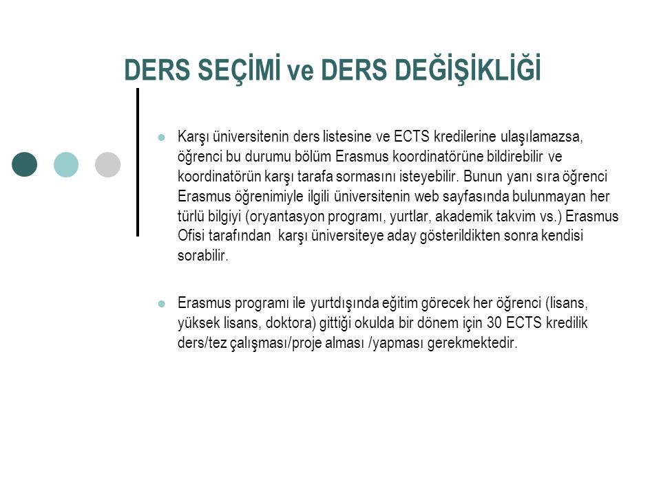 DERS SEÇİMİ ve DERS DEĞİŞİKLİĞİ  Misafir olunan üniversitede Erasmus öğrencisi tarafından alınacak derslerde; dersin açılmaması vb.