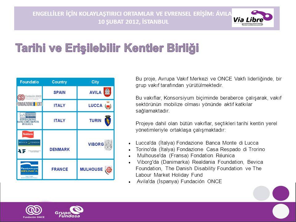 ENGELLİLER İÇİN KOLAYLAŞTIRICI ORTAMLAR VE EVRENSEL ERİŞİM: ÁVILA. 10 ŞUBAT 2012, İSTANBUL Bu proje, Avrupa Vakıf Merkezi ve ONCE Vakfı liderliğinde,
