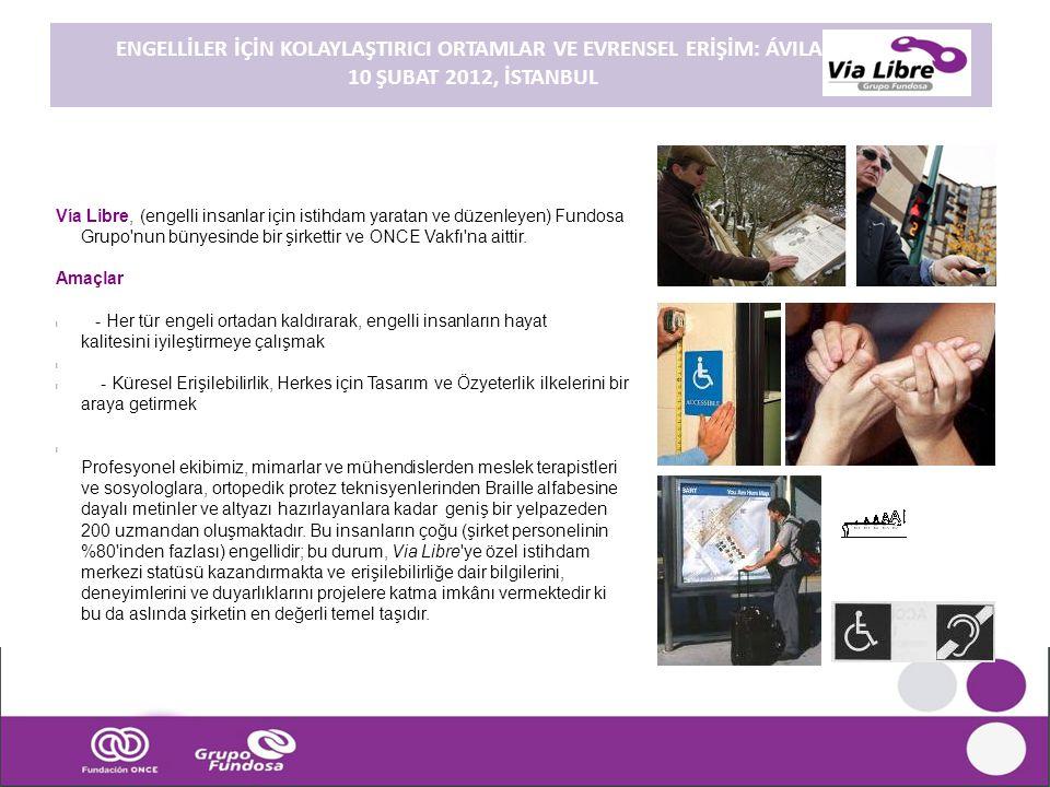 ENGELLİLER İÇİN KOLAYLAŞTIRICI ORTAMLAR VE EVRENSEL ERİŞİM: ÁVILA. 10 ŞUBAT 2012, İSTANBUL Vía Libre, (engelli insanlar için istihdam yaratan ve düzen