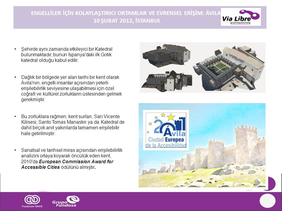 ENGELLİLER İÇİN KOLAYLAŞTIRICI ORTAMLAR VE EVRENSEL ERİŞİM: ÁVILA. 10 ŞUBAT 2012, İSTANBUL •Şehirde aynı zamanda etkileyici bir Katedral bulunmaktadır