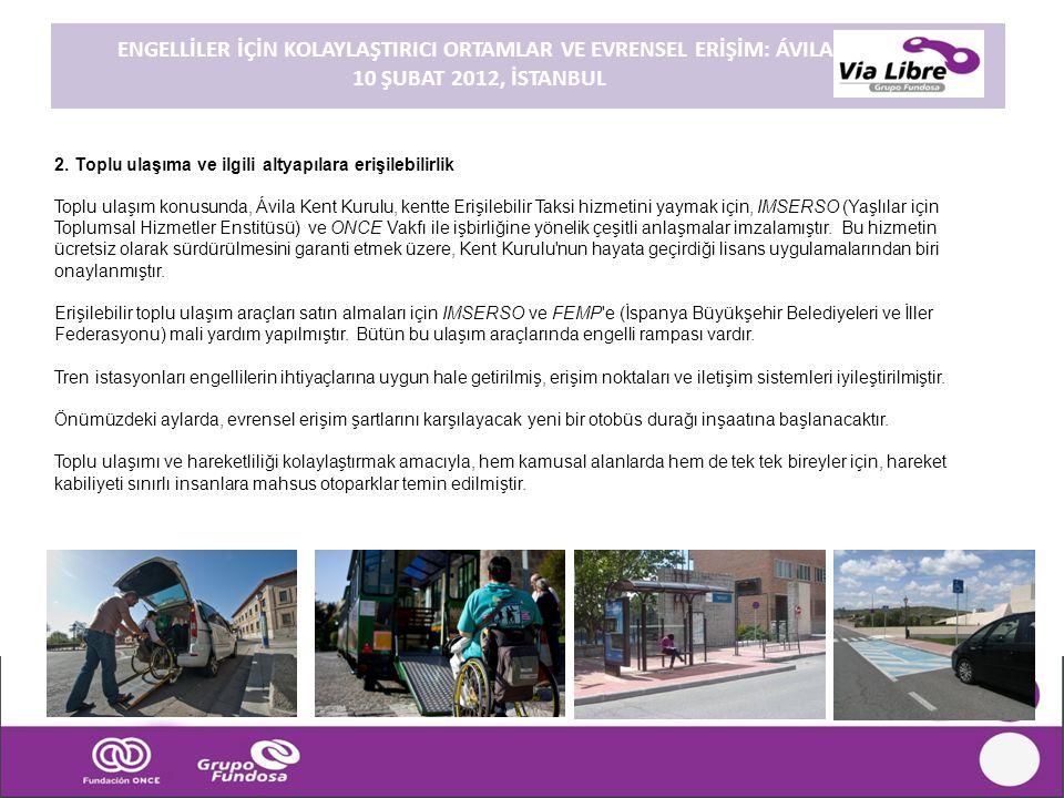2. Toplu ulaşıma ve ilgili altyapılara erişilebilirlik Toplu ulaşım konusunda, Ávila Kent Kurulu, kentte Erişilebilir Taksi hizmetini yaymak için, IMS