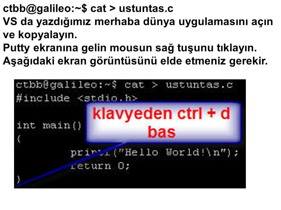 ctbb@galileo:~$ cat > ustuntas.c VS da yazdığımız merhaba dünya uygulamasını açın ve kopyalayın.