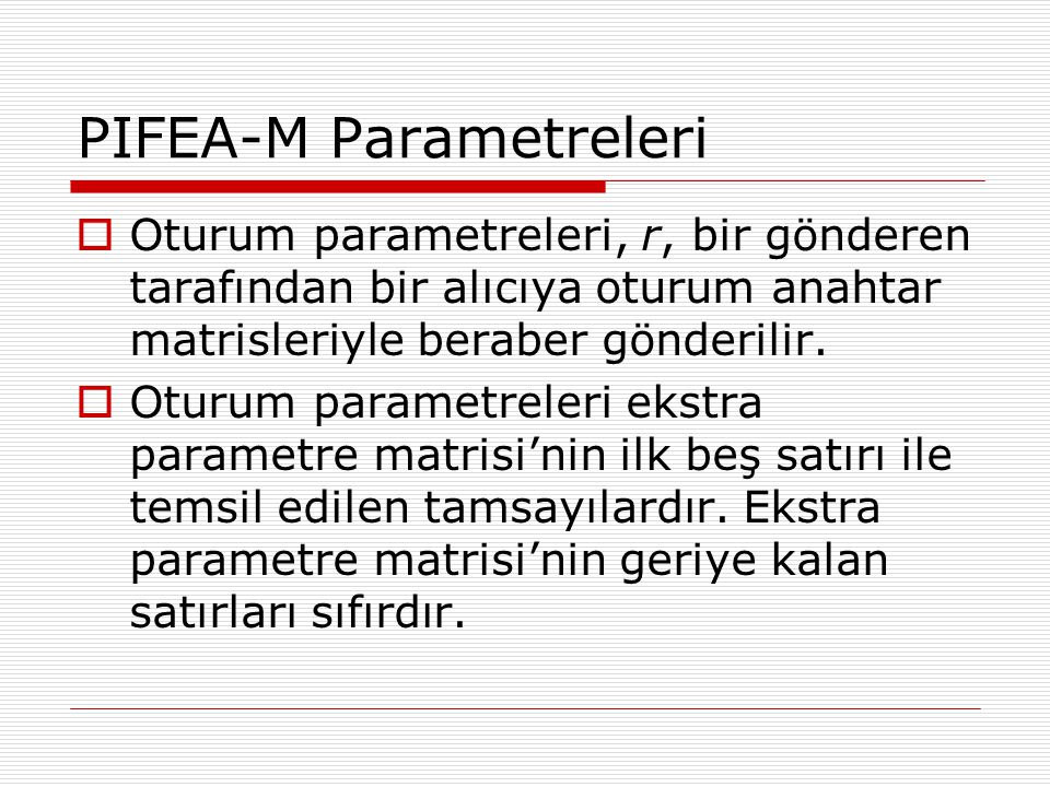 PIFEA-M Parametreleri  Oturum parametreleri, r, bir gönderen tarafından bir alıcıya oturum anahtar matrisleriyle beraber gönderilir.