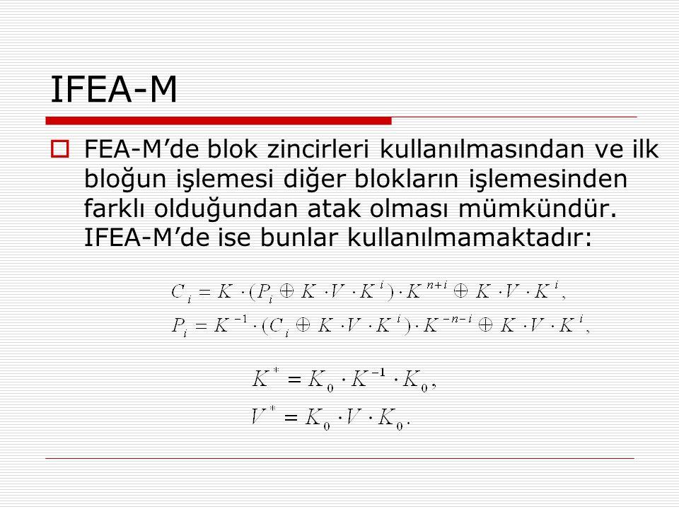IFEA-M  FEA-M'de blok zincirleri kullanılmasından ve ilk bloğun işlemesi diğer blokların işlemesinden farklı olduğundan atak olması mümkündür.