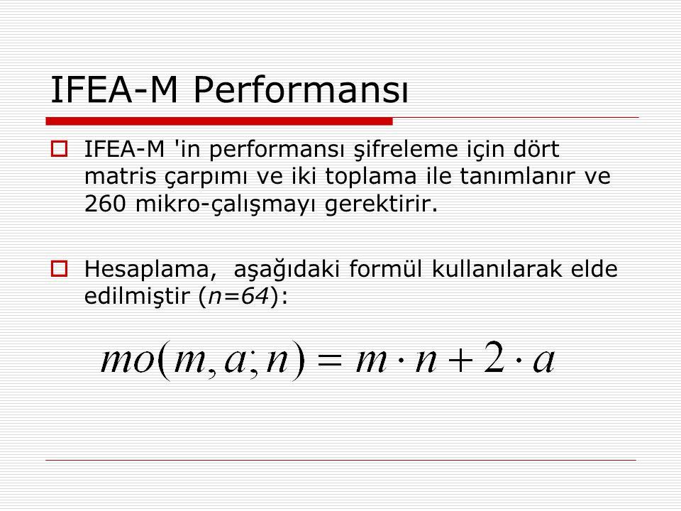 IFEA-M Performansı  IFEA-M in performansı şifreleme için dört matris çarpımı ve iki toplama ile tanımlanır ve 260 mikro-çalışmayı gerektirir.