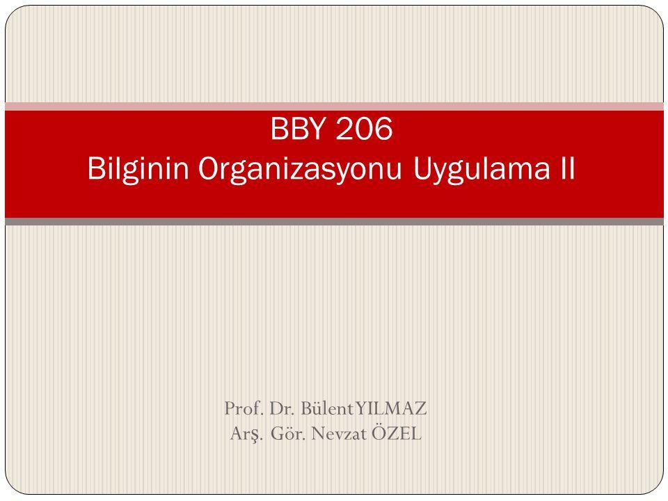 Prof. Dr. Bülent YILMAZ Ar ş. Gör. Nevzat ÖZEL BBY 206 Bilginin Organizasyonu Uygulama II