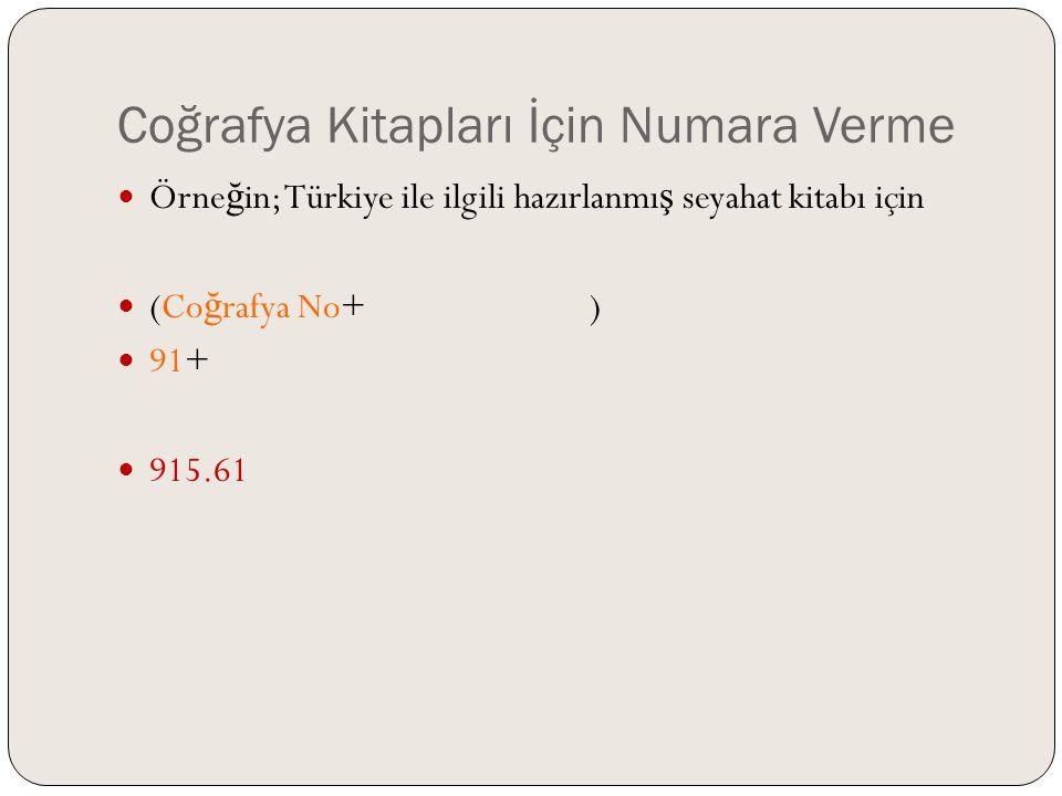 Coğrafya Kitapları İçin Numara Verme  Örne ğ in; Türkiye ile ilgili hazırlanmı ş seyahat kitabı için  (Co ğ rafya No+T2'den Ülke No)  91+561  915.
