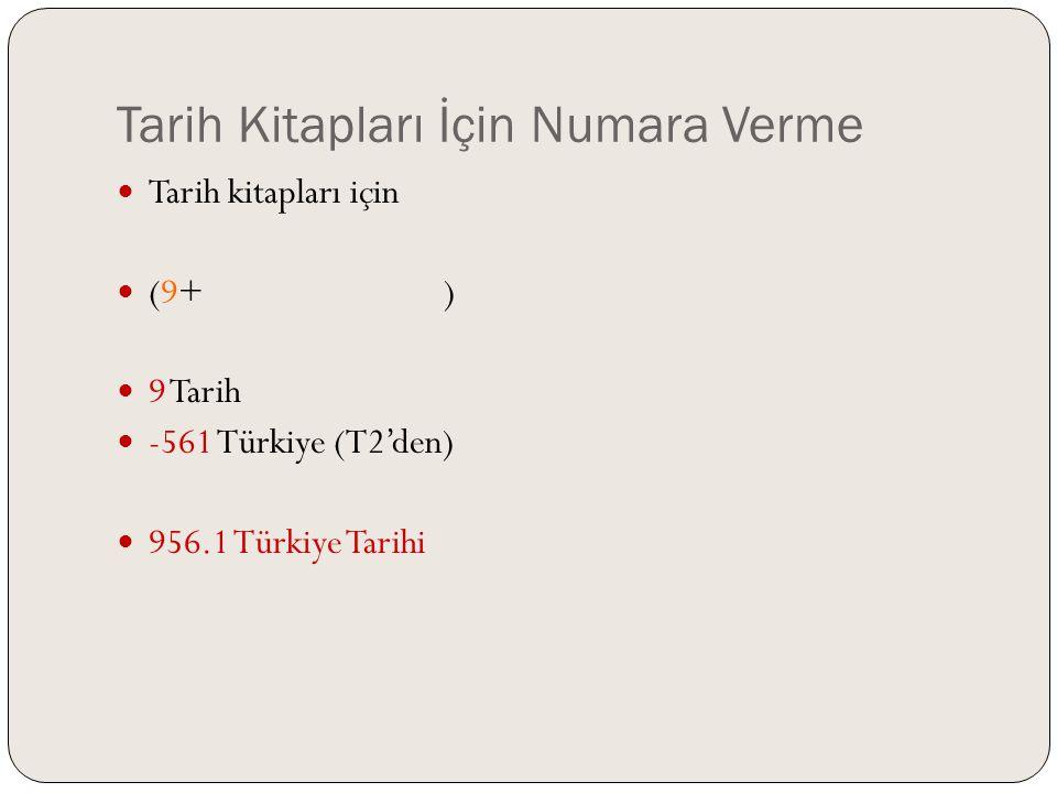 Tarih Kitapları İçin Numara Verme  Tarih kitapları için  (9+T2'den ülke kodu)  9 Tarih  -561 Türkiye (T2'den)  956.1 Türkiye Tarihi