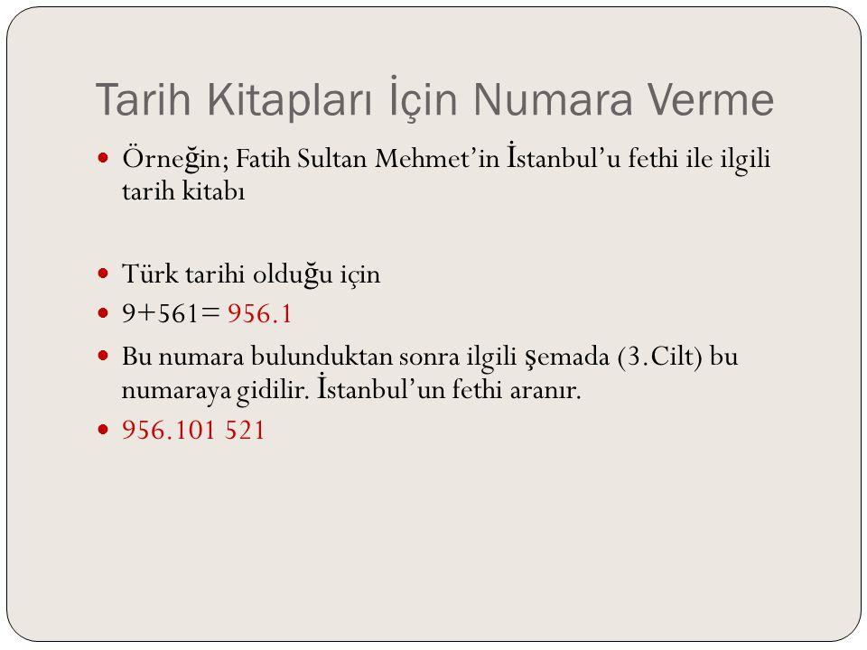 Tarih Kitapları İçin Numara Verme  Örne ğ in; Fatih Sultan Mehmet'in İ stanbul'u fethi ile ilgili tarih kitabı  Türk tarihi oldu ğ u için  9+561= 9