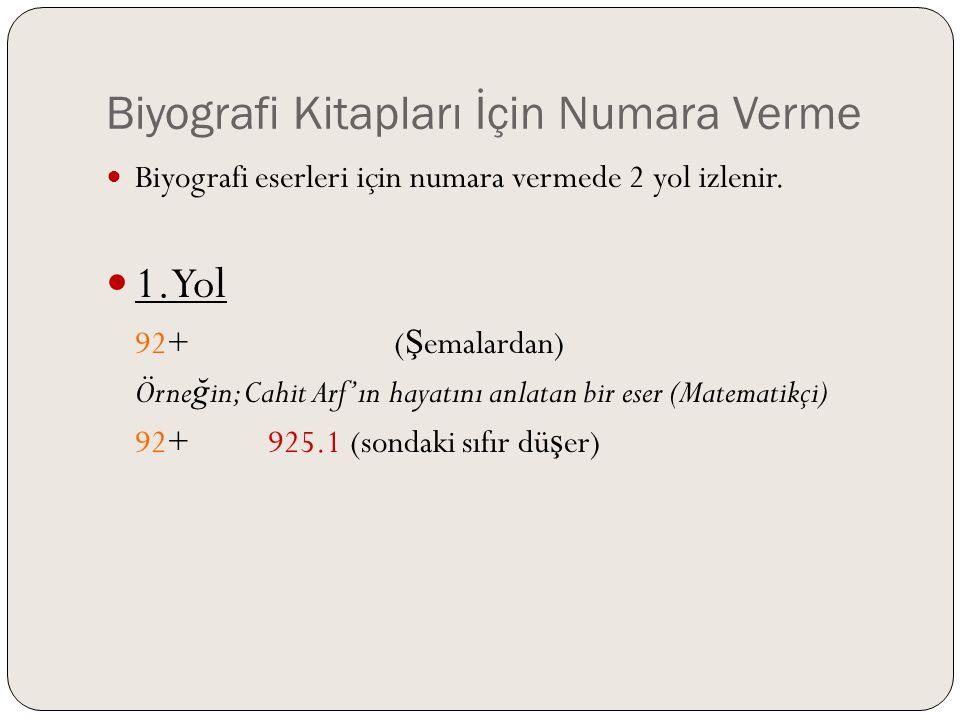 Biyografi Kitapları İçin Numara Verme  Biyografi eserleri için numara vermede 2 yol izlenir.  1.Yol 92+Konu Numarası ( Ş emalardan) Örne ğ in; Cahit