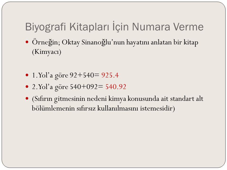 Biyografi Kitapları İçin Numara Verme  Örne ğ in; Oktay Sinano ğ lu'nun hayatını anlatan bir kitap (Kimyacı)  1.Yol'a göre 92+540= 925.4  2.Yol'a g