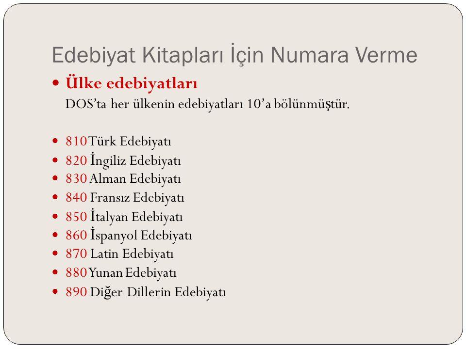 Edebiyat Kitapları İçin Numara Verme  Ülke edebiyatları DOS'ta her ülkenin edebiyatları 10'a bölünmü ş tür.  810 Türk Edebiyatı  820 İ ngiliz Edebi