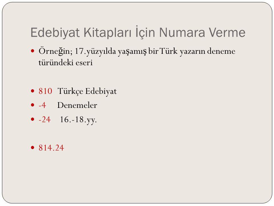 Edebiyat Kitapları İçin Numara Verme  Örne ğ in; 17.yüzyılda ya ş amı ş bir Türk yazarın deneme türündeki eseri  810 Türkçe Edebiyat  -4 Denemeler