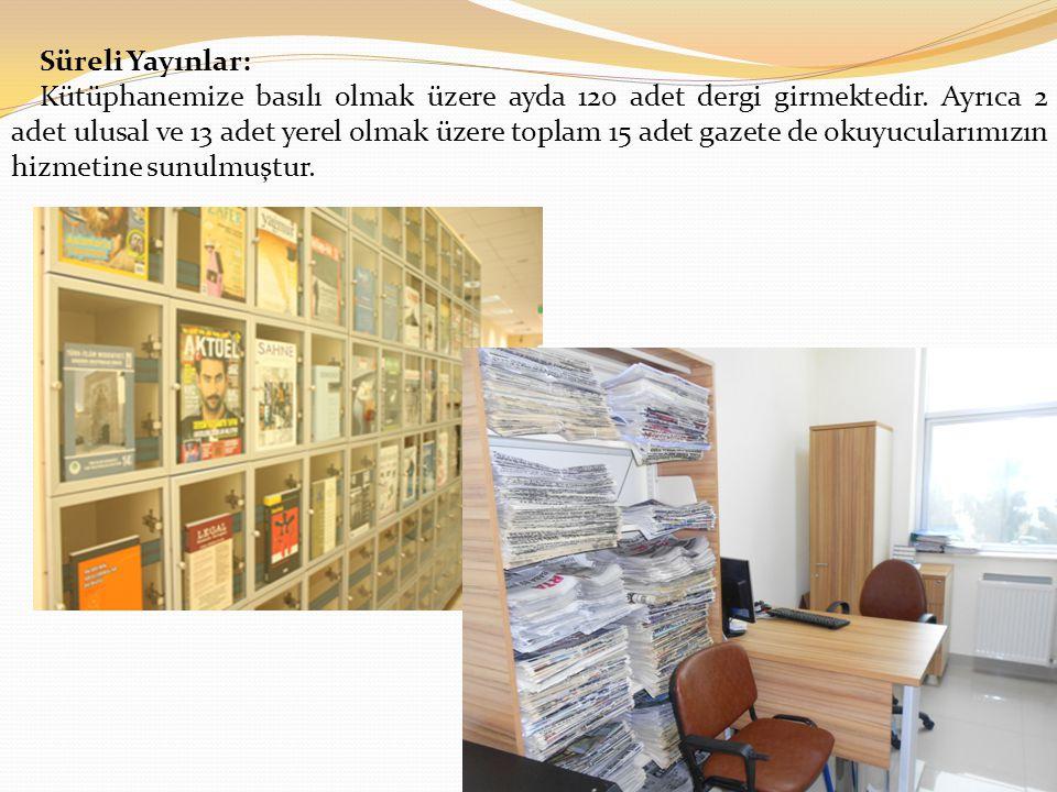 Süreli Yayınlar: Kütüphanemize basılı olmak üzere ayda 120 adet dergi girmektedir.