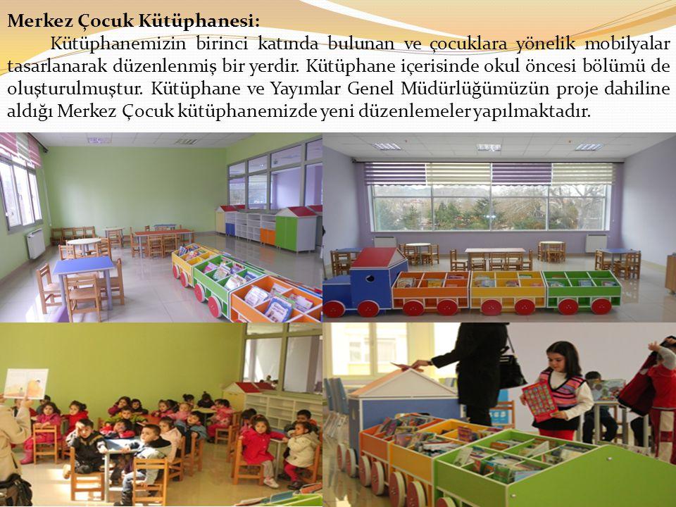 Merkez Çocuk Kütüphanesi: Kütüphanemizin birinci katında bulunan ve çocuklara yönelik mobilyalar tasarlanarak düzenlenmiş bir yerdir.