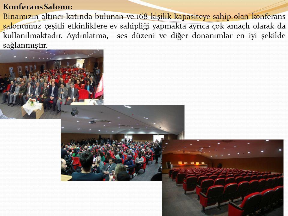 Konferans Salonu: Binamızın altıncı katında bulunan ve 168 kişilik kapasiteye sahip olan konferans salonumuz çeşitli etkinliklere ev sahipliği yapmakta ayrıca çok amaçlı olarak da kullanılmaktadır.