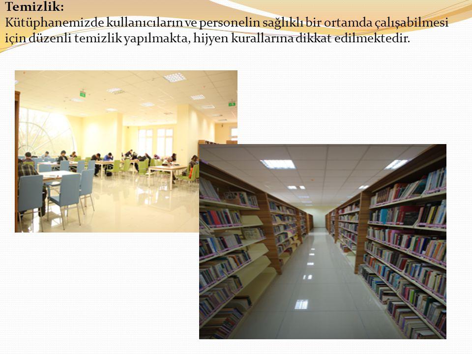 Temizlik: Kütüphanemizde kullanıcıların ve personelin sağlıklı bir ortamda çalışabilmesi için düzenli temizlik yapılmakta, hijyen kurallarına dikkat edilmektedir.