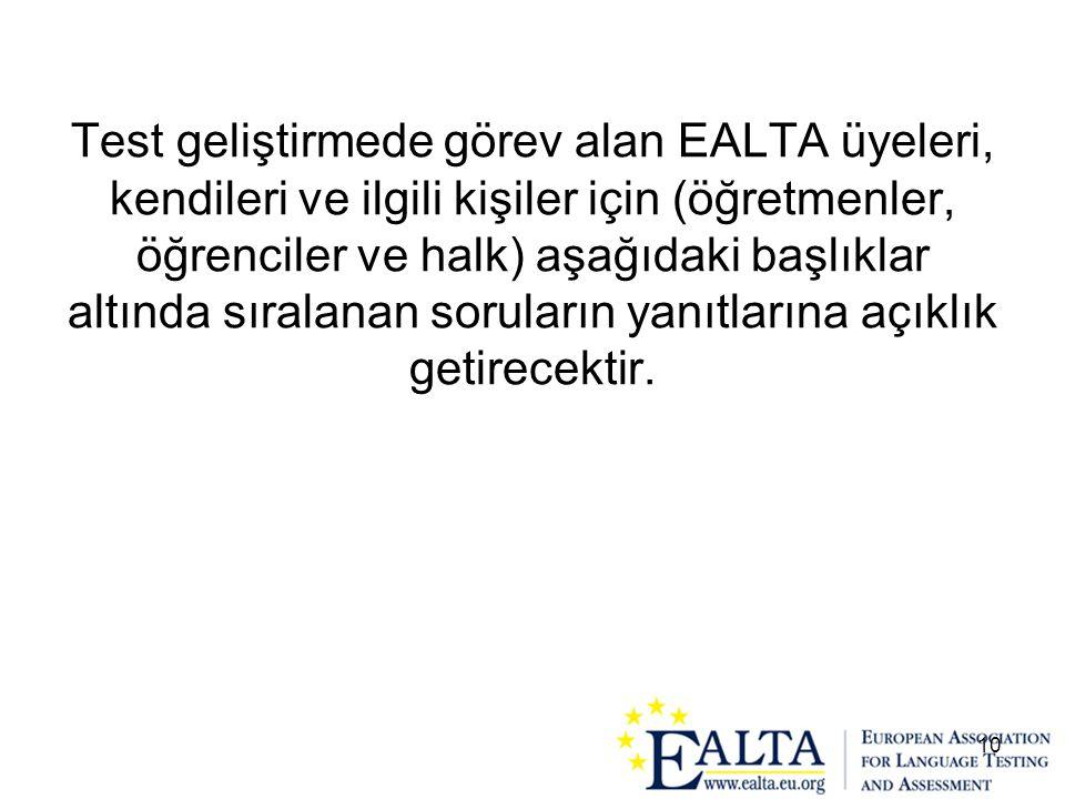 10 Test geliştirmede görev alan EALTA üyeleri, kendileri ve ilgili kişiler için (öğretmenler, öğrenciler ve halk) aşağıdaki başlıklar altında sıralana