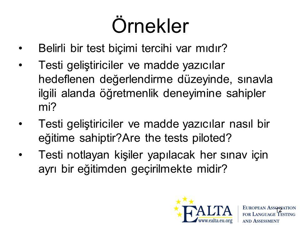 12 Örnekler •Belirli bir test biçimi tercihi var mıdır? •Testi geliştiriciler ve madde yazıcılar hedeflenen değerlendirme düzeyinde, sınavla ilgili al