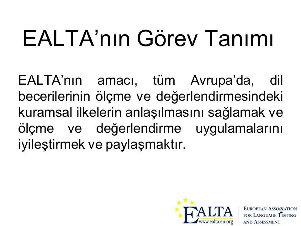 2 EALTA'nın Görev Tanımı EALTA'nın amacı, tüm Avrupa'da, dil becerilerinin ölçme ve değerlendirmesindeki kuramsal ilkelerin anlaşılmasını sağlamak ve