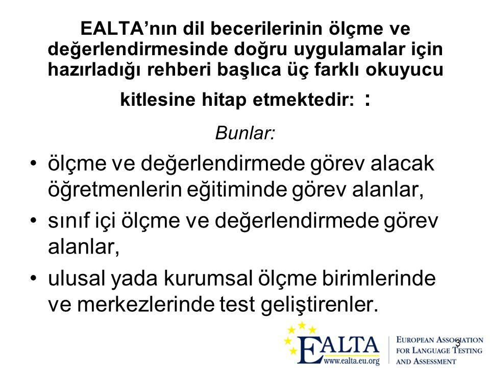 3 EALTA'nın dil becerilerinin ölçme ve değerlendirmesinde doğru uygulamalar için hazırladığı rehberi başlıca üç farklı okuyucu kitlesine hitap etmekte