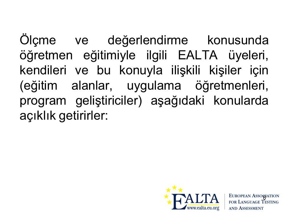 6 Ölçme ve değerlendirme konusunda öğretmen eğitimiyle ilgili EALTA üyeleri, kendileri ve bu konuyla ilişkili kişiler için (eğitim alanlar, uygulama ö