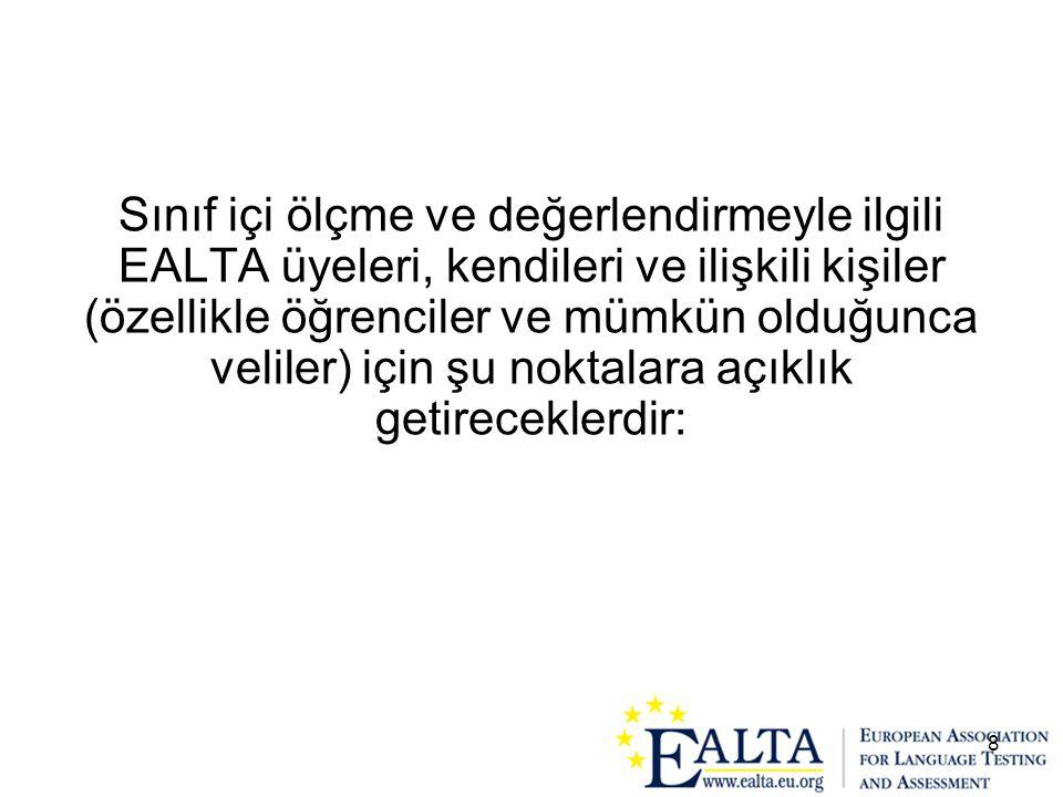 8 Sınıf içi ölçme ve değerlendirmeyle ilgili EALTA üyeleri, kendileri ve ilişkili kişiler (özellikle öğrenciler ve mümkün olduğunca veliler) için şu n