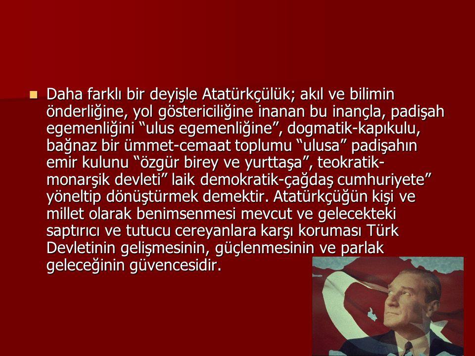 """ Daha farklı bir deyişle Atatürkçülük; akıl ve bilimin önderliğine, yol göstericiliğine inanan bu inançla, padişah egemenliğini """"ulus egemenliğine"""","""