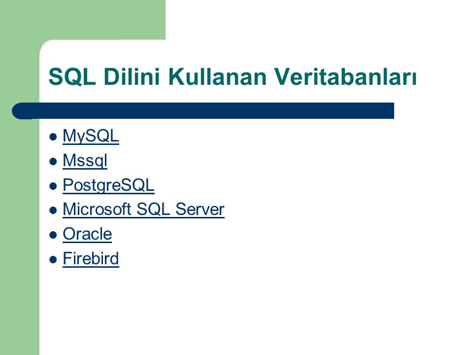 SQL Dilini Kullanan Veritabanları  MySQL MySQL  Mssql Mssql  PostgreSQL PostgreSQL  Microsoft SQL Server Microsoft SQL Server  Oracle Oracle  Firebird Firebird