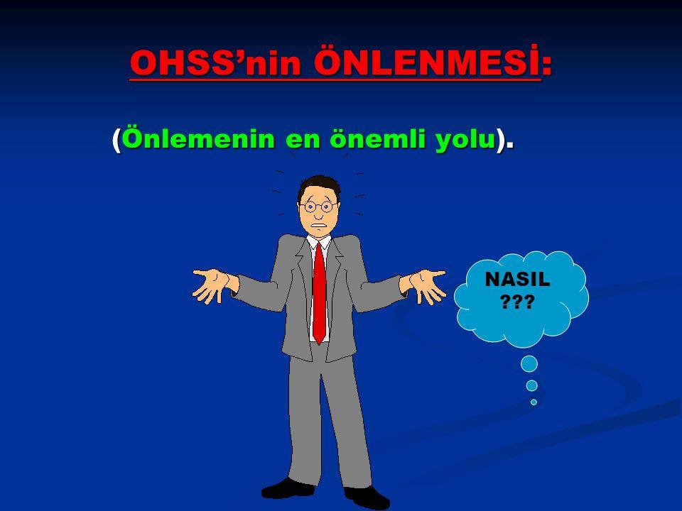 OHSS'nin ÖNLENMESİ: (Önlemenin en önemli yolu). (Önlemenin en önemli yolu). NASIL ???