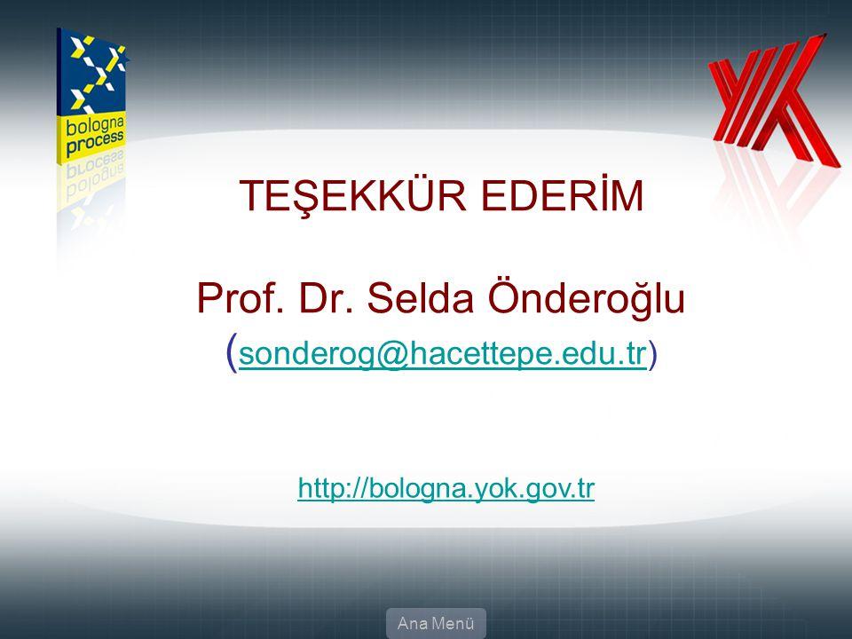 TEŞEKKÜR EDERİM Prof. Dr. Selda Önderoğlu ( sonderog@hacettepe.edu.tr) sonderog@hacettepe.edu.tr Ana Menü http://bologna.yok.gov.tr