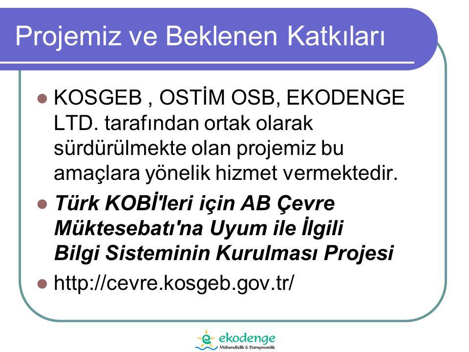 Projemiz ve Beklenen Katkıları  KOSGEB, OSTİM OSB, EKODENGE LTD.