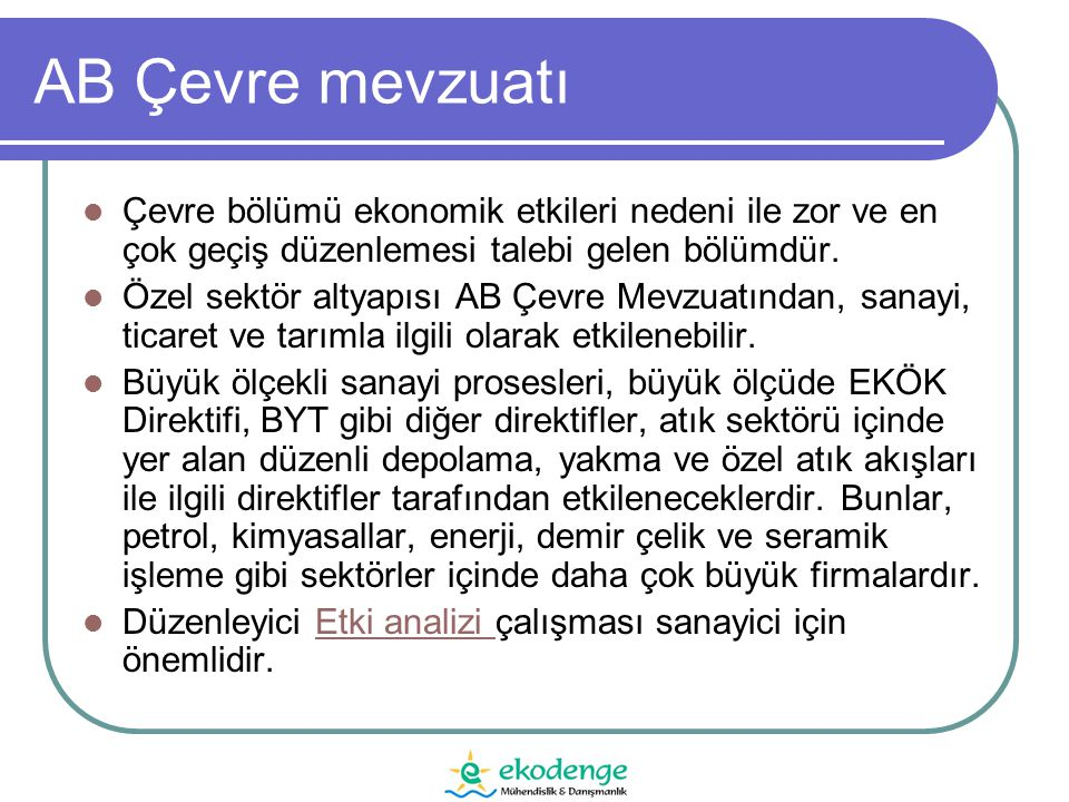 Projenin destek verdiği alanlar  Türk ve AB çevre mevzuatı özetler analizler fon olasılıkları eğitimler  1.