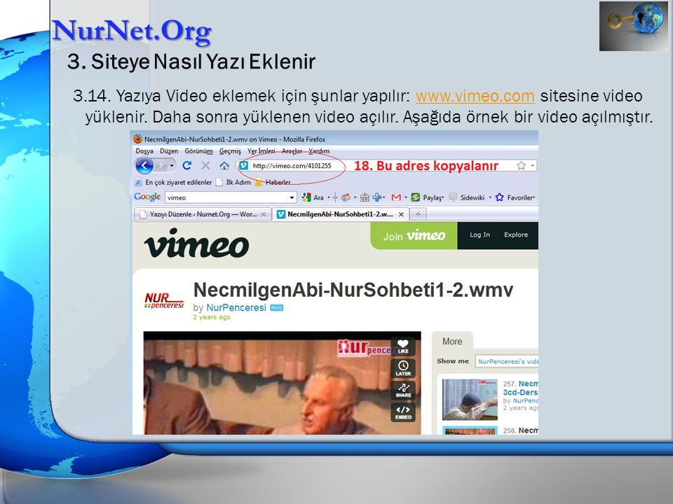 NurNet.Org 3. Siteye Nasıl Yazı Eklenir 3.14. Yazıya Video eklemek için şunlar yapılır: www.vimeo.com sitesine video yüklenir. Daha sonra yüklenen vid