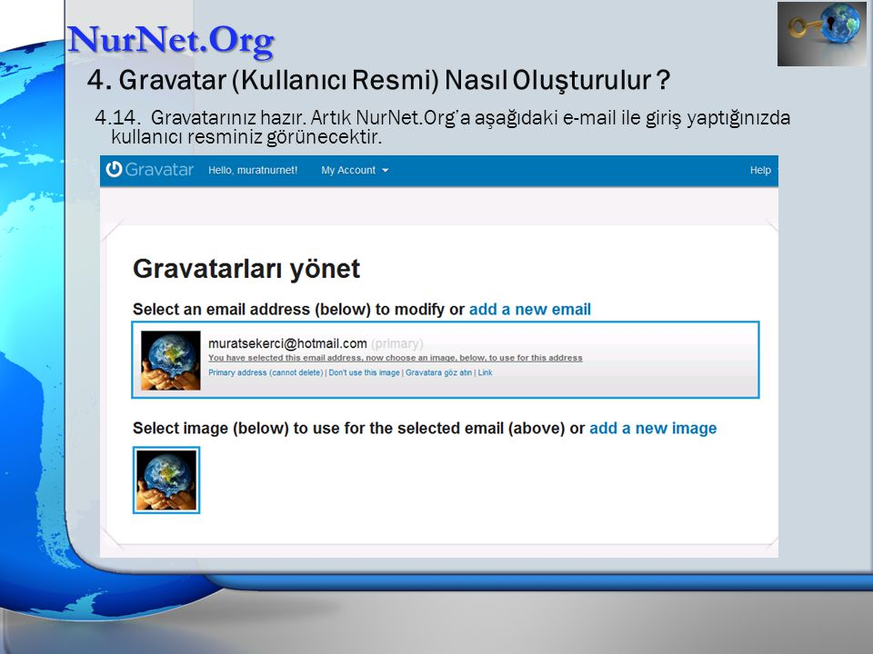 NurNet.Org 4. Gravatar (Kullanıcı Resmi) Nasıl Oluşturulur ? 4.14. Gravatarınız hazır. Artık NurNet.Org'a aşağıdaki e-mail ile giriş yaptığınızda kull