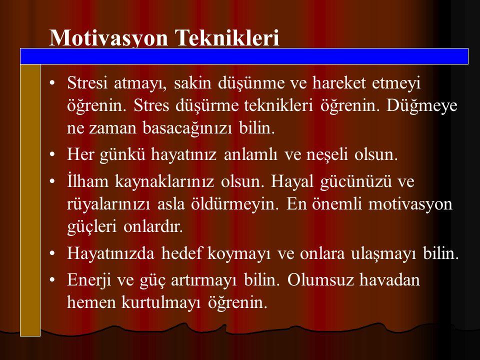 Motivasyon Teknikleri •Stresi atmayı, sakin düşünme ve hareket etmeyi öğrenin.