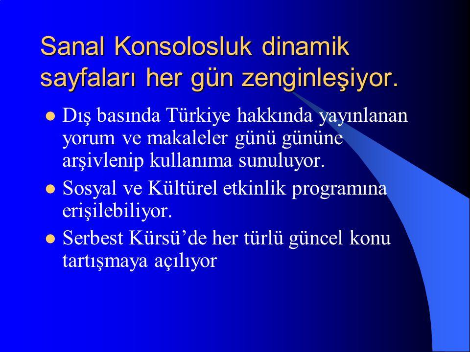 Sanal Konsolosluk dinamik sayfaları her gün zenginleşiyor.  Dış basında Türkiye hakkında yayınlanan yorum ve makaleler günü gününe arşivlenip kullanı