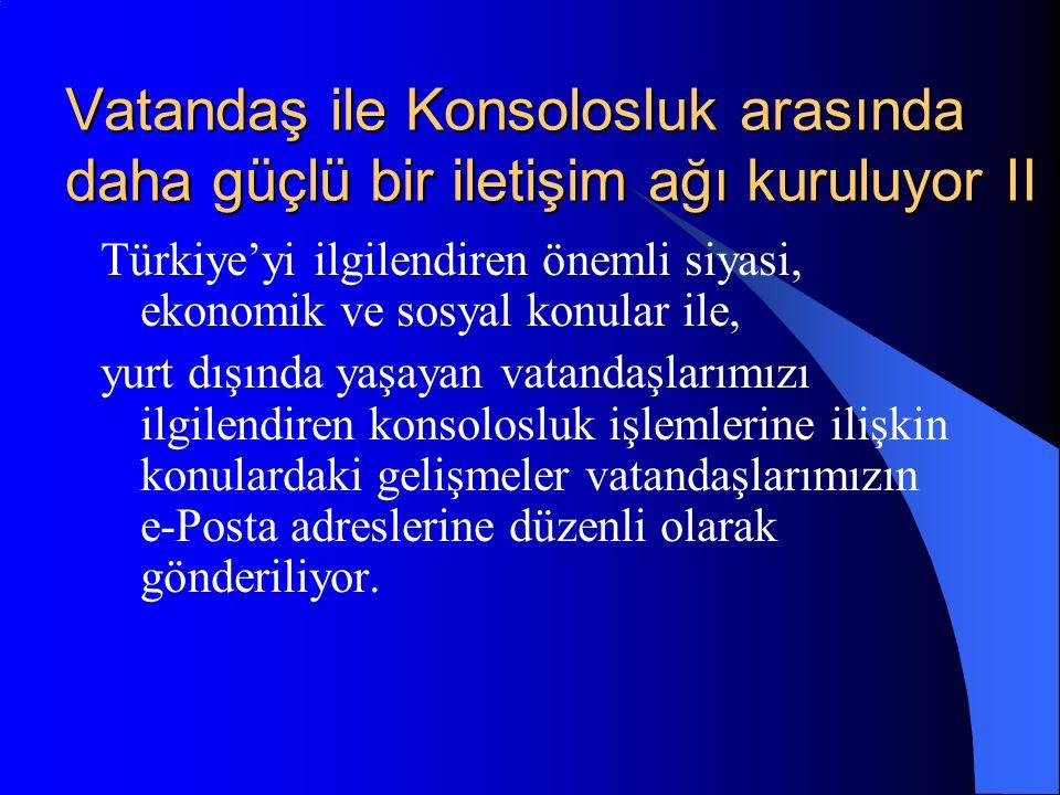 Vatandaş ile Konsolosluk arasında daha güçlü bir iletişim ağı kuruluyor II Türkiye'yi ilgilendiren önemli siyasi, ekonomik ve sosyal konular ile, yurt