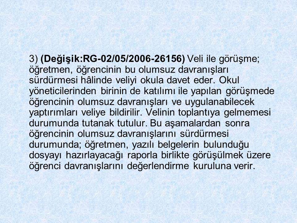 3) (Değişik:RG-02/05/2006-26156) Veli ile görüşme; öğretmen, öğrencinin bu olumsuz davranışları sürdürmesi hâlinde veliyi okula davet eder.