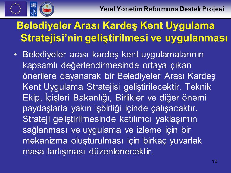 Yerel Yönetim Reformuna Destek Projesi 12 Belediyeler Arası Kardeş Kent Uygulama Stratejisi'nin geliştirilmesi ve uygulanması •Belediyeler arası karde