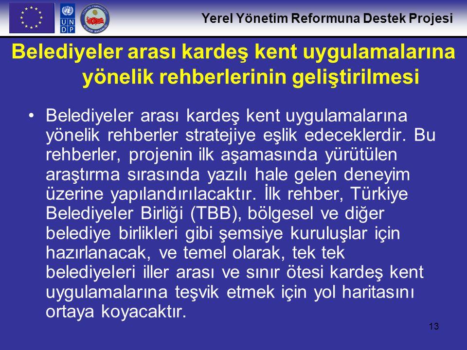 Yerel Yönetim Reformuna Destek Projesi 13 Belediyeler arası kardeş kent uygulamalarına yönelik rehberlerinin geliştirilmesi •Belediyeler arası kardeş
