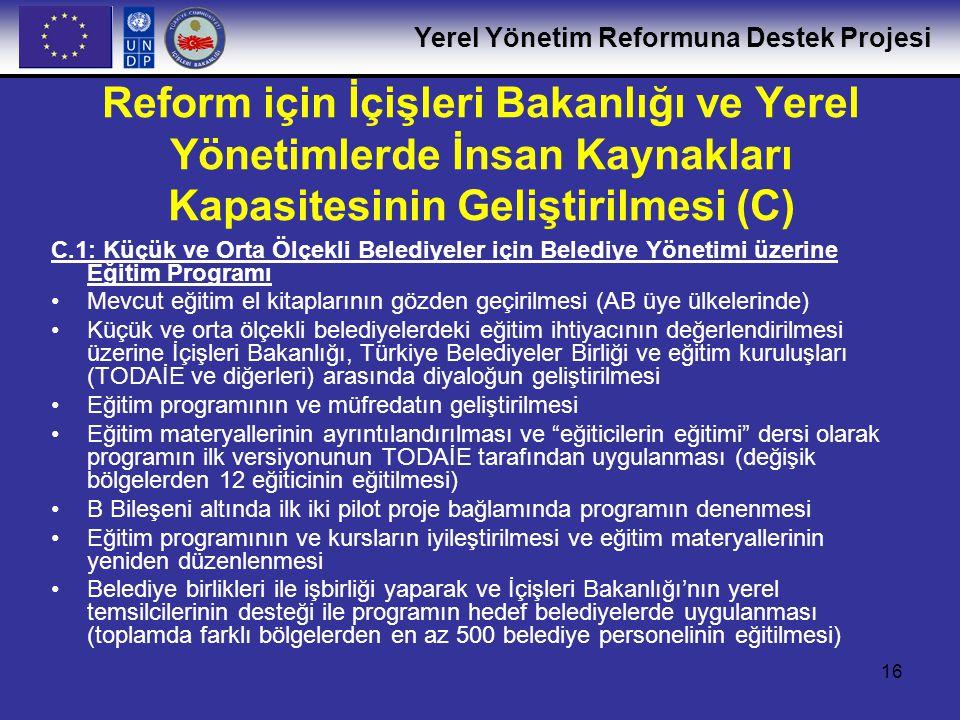 Yerel Yönetim Reformuna Destek Projesi 16 C.1: Küçük ve Orta Ölçekli Belediyeler için Belediye Yönetimi üzerine Eğitim Programı •Mevcut eğitim el kita