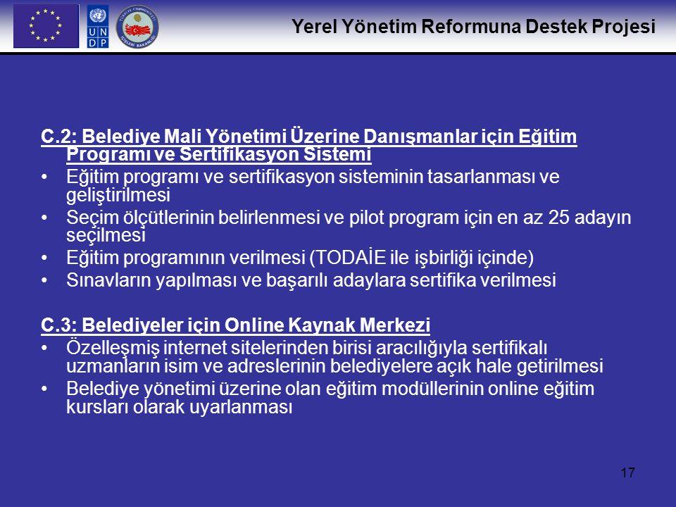 Yerel Yönetim Reformuna Destek Projesi 17 C.2: Belediye Mali Yönetimi Üzerine Danışmanlar için Eğitim Programı ve Sertifikasyon Sistemi •Eğitim progra