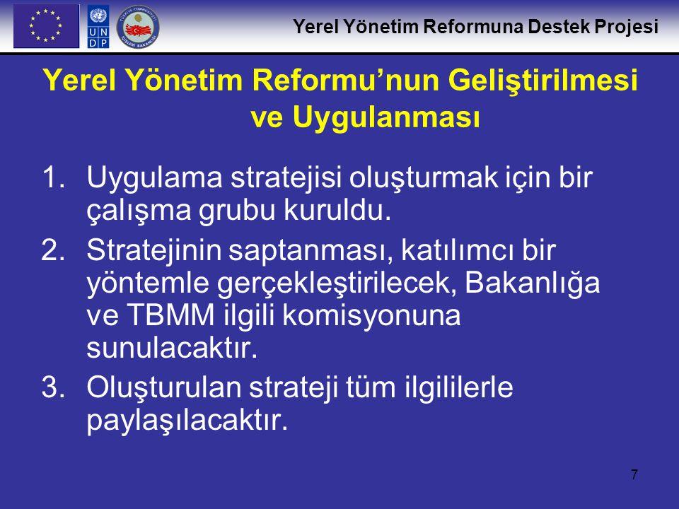 Yerel Yönetim Reformuna Destek Projesi 7 Yerel Yönetim Reformu'nun Geliştirilmesi ve Uygulanması 1.Uygulama stratejisi oluşturmak için bir çalışma gru