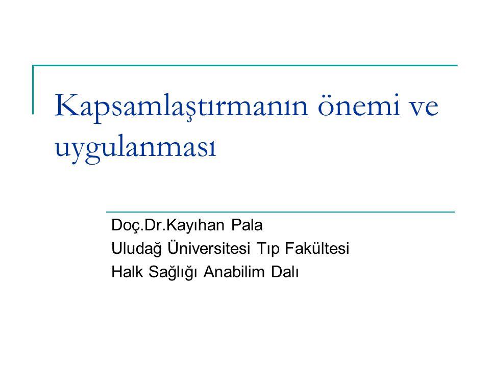 Kapsamlaştırmanın önemi ve uygulanması Doç.Dr.Kayıhan Pala Uludağ Üniversitesi Tıp Fakültesi Halk Sağlığı Anabilim Dalı