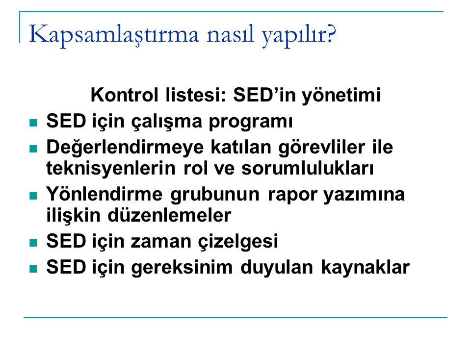 Kapsamlaştırma nasıl yapılır? Kontrol listesi: SED'in yönetimi  SED için çalışma programı  Değerlendirmeye katılan görevliler ile teknisyenlerin rol