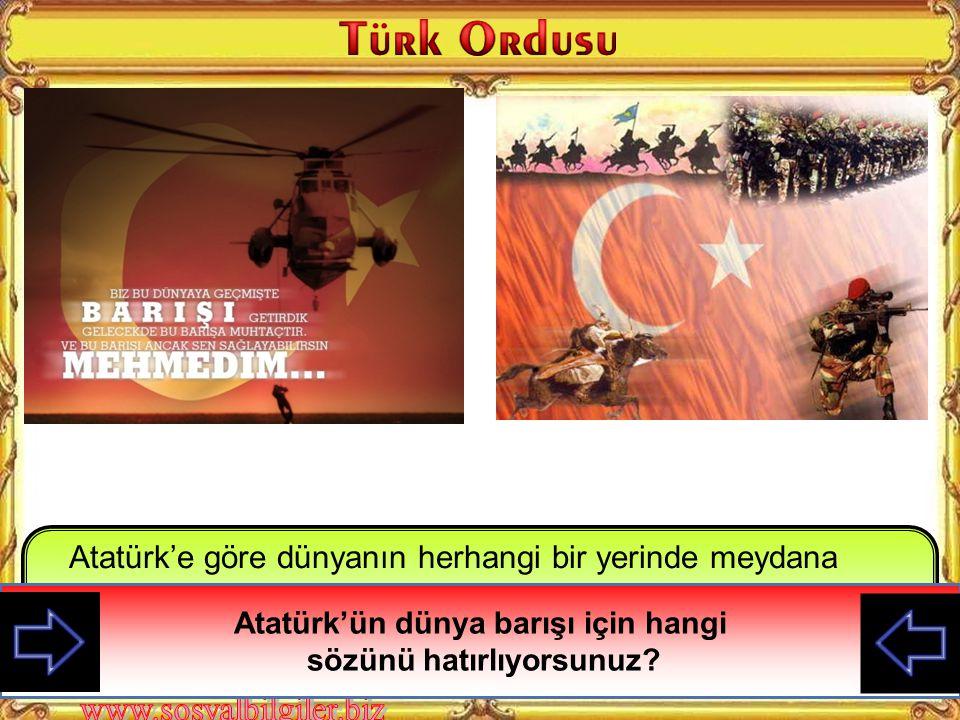 Atatürk'e göre dünyanın herhangi bir yerinde meydana gelen bir sorun tüm dünyayı etkileyecektir.