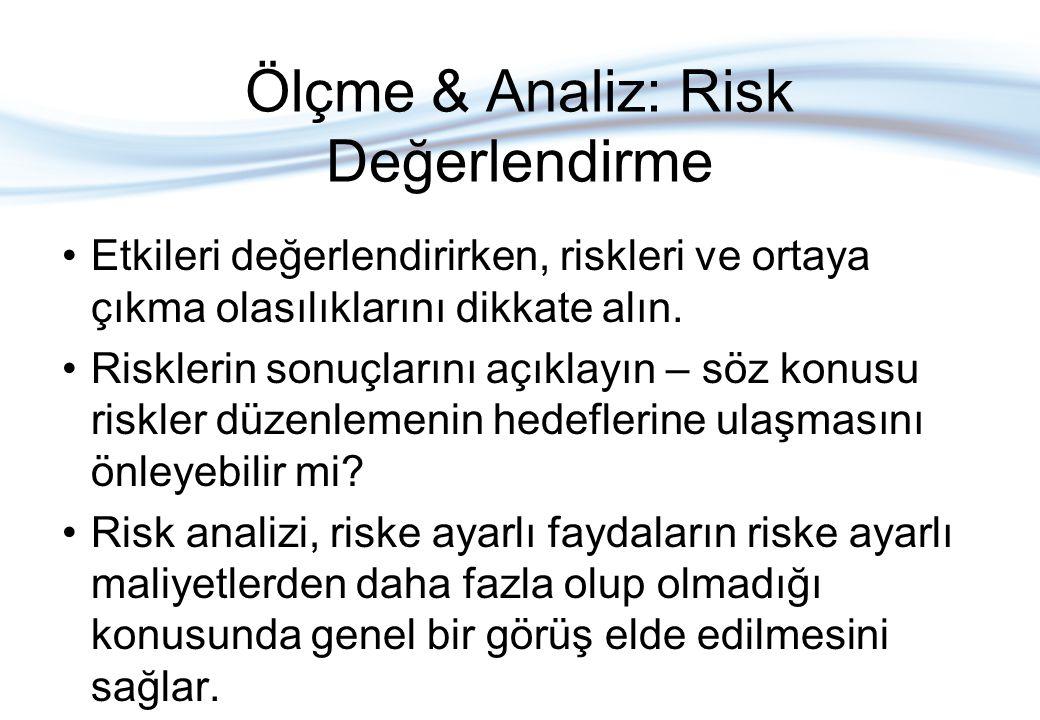 Ölçme & Analiz: Risk Değerlendirme •Etkileri değerlendirirken, riskleri ve ortaya çıkma olasılıklarını dikkate alın. •Risklerin sonuçlarını açıklayın