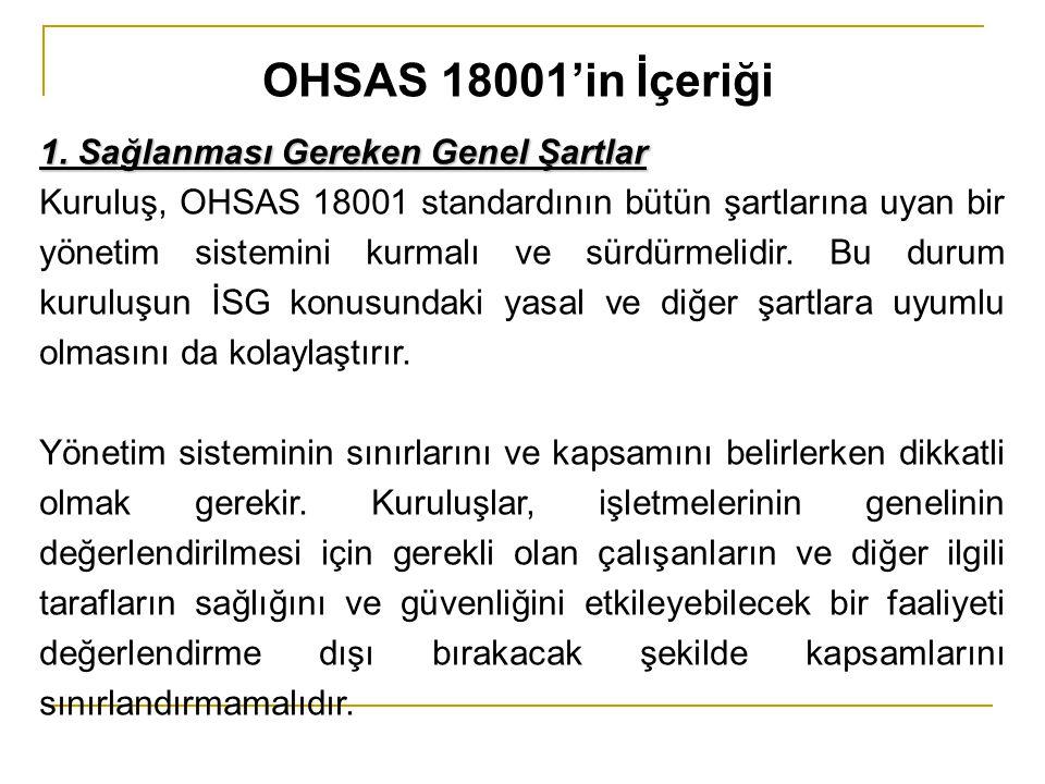 1. Sağlanması Gereken Genel Şartlar Kuruluş, OHSAS 18001 standardının bütün şartlarına uyan bir yönetim sistemini kurmalı ve sürdürmelidir. Bu durum k